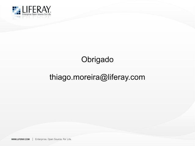 Obrigado thiago.moreira@liferay.com