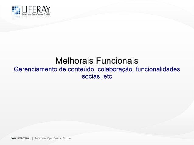 Melhorais Funcionais Gerenciamento de conteúdo, colaboração, funcionalidades socias, etc