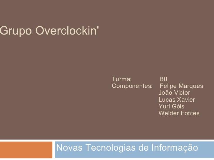 Grupo Overclockin'                         Turma:         B0                       Componentes:   Felipe Marques          ...
