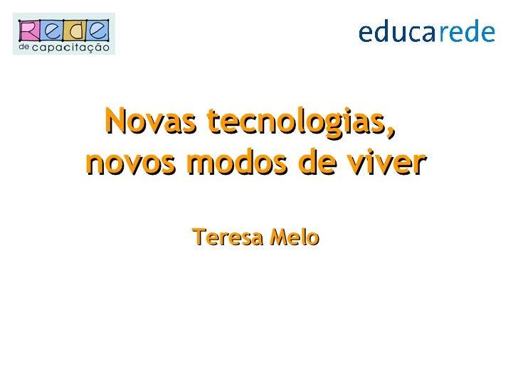 Novas tecnologias,  novos modos de viver Teresa Melo