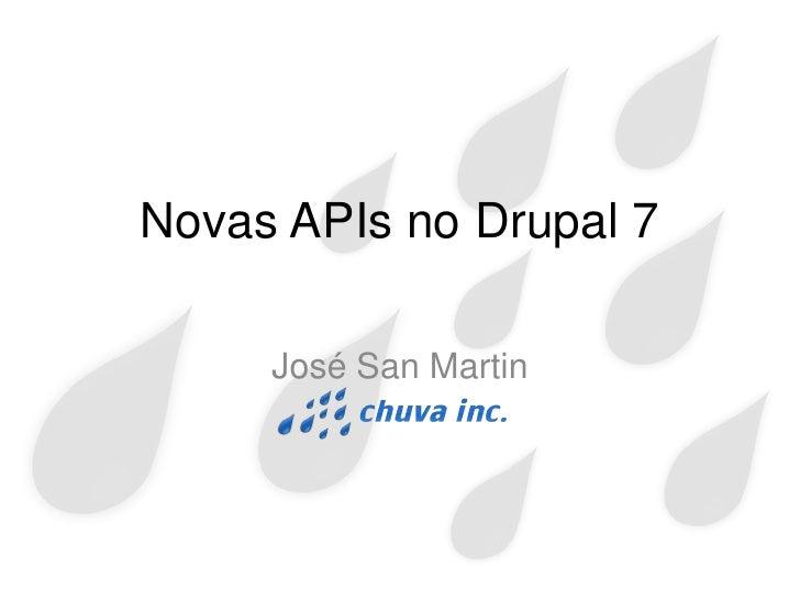 Novas APIs no Drupal 7     José San Martin