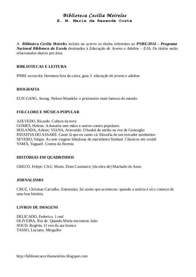 A Biblioteca Cecília Meireles incluiu no acervo os títulos referentes ao PNBE/2014 – Programa Nacional Biblioteca da Escol...