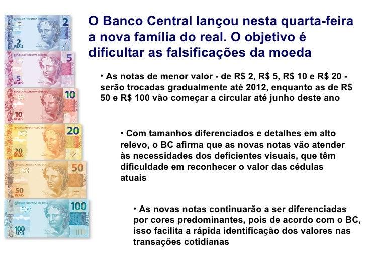 O Banco Central lançou nesta quarta-feira a nova família do real. O objetivo é dificultar as falsificações da moeda  <ul><...