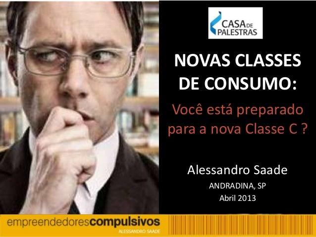 1NOVAS CLASSESDE CONSUMO:Você está preparadopara a nova Classe C ?Alessandro SaadeANDRADINA, SPAbril 2013