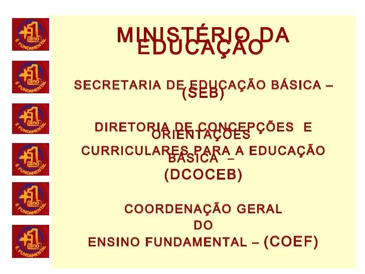 1 MINISTÉRIO DA EDUCAÇÃO SECRETARIA DE EDUCAÇÃO BÁSICA – (SEB) DIRETORIA DE CONCEPÇÕES E ORIENTAÇÕES CURRICULARES PARA A E...