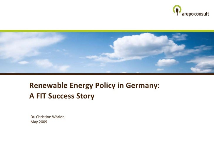 Renewable Energy Policy in Germany: A FIT Success Story  Dr. Christine Wörlen May 2009