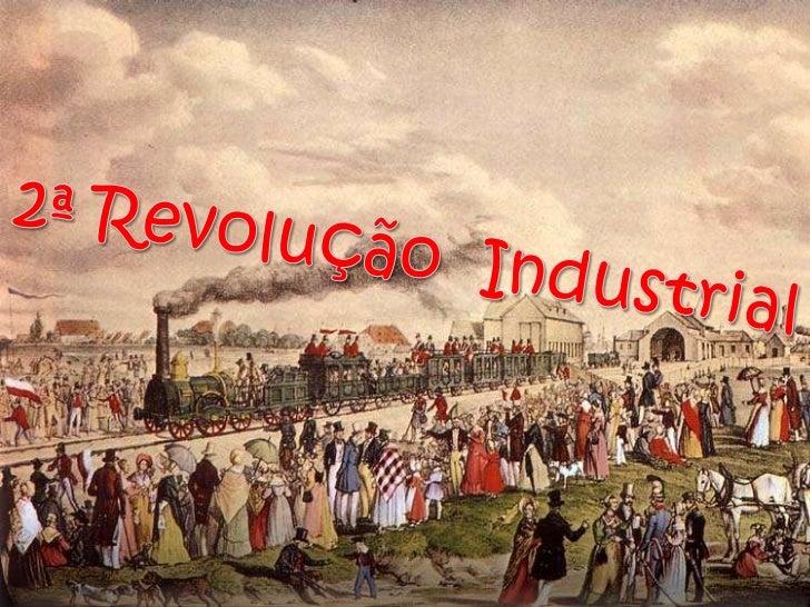 2ª Revolução  Industrial  <br />