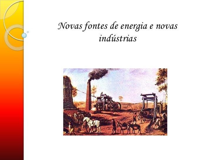 Novas fontes de energia e novas indústrias<br />