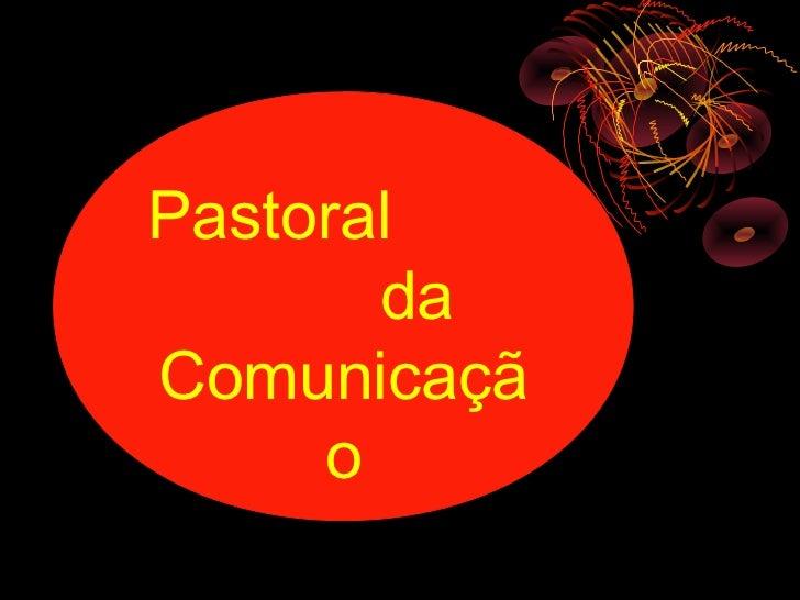 Pastoral       daComunicaçã     o