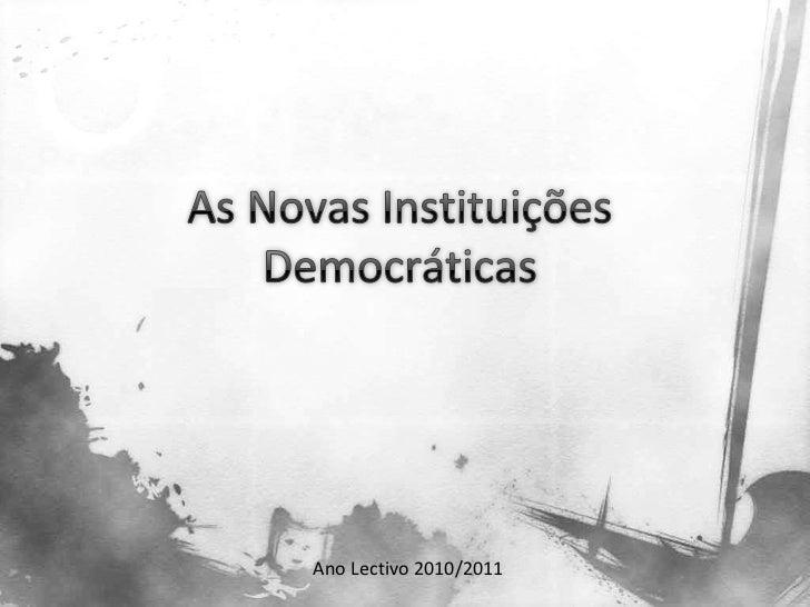 Ano Lectivo 2010/2011<br />As Novas Instituições Democráticas<br />