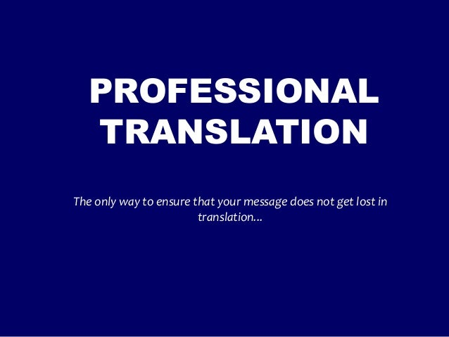 PROFESSIONAL  TRANSLATIONThe only way to ensure that your message does not get lost in                        translation...