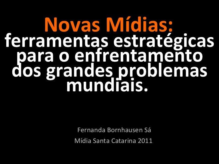 Novas Mídias:  ferramentas estratégicas para o enfrentamento dos grandes problemas mundiais.  Fernanda Bornhausen Sá Míd...