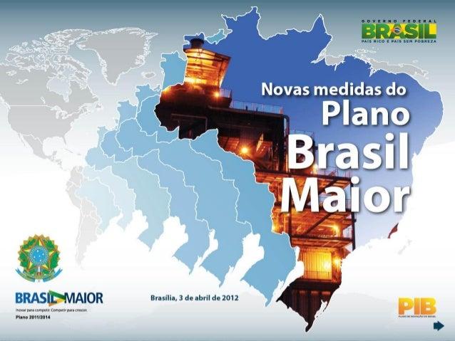 11Brasília, 3 de abril de 2012Novas medidas doPlanoBrasil MaiorALTERAR CAPA – MAPA DO BRASIL CRESCENDO