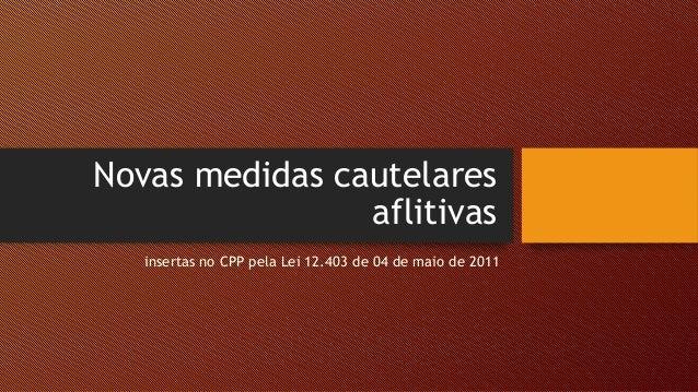 Novas medidas cautelares aflitivas insertas no CPP pela Lei 12.403 de 04 de maio de 2011