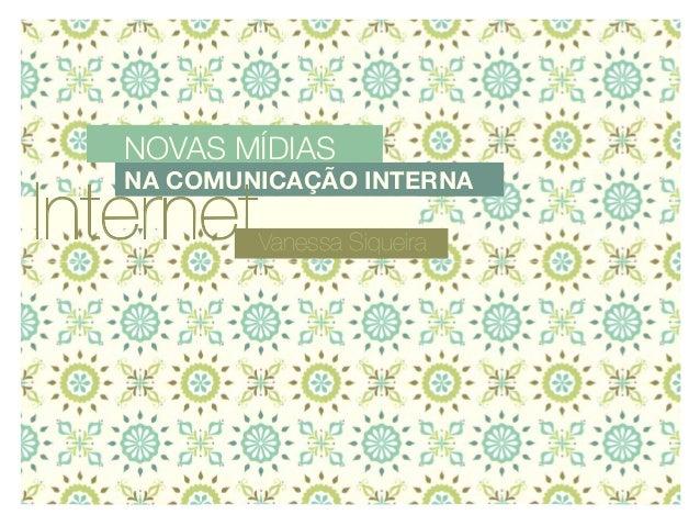 novas mídias   na comunicação internaInternet   Vanessa Siqueira