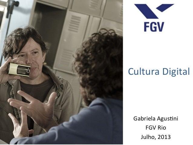 Cultura  Digital   Gabriela  Agus0ni   FGV  Rio   Julho,  2013   área para inserir figura / foto
