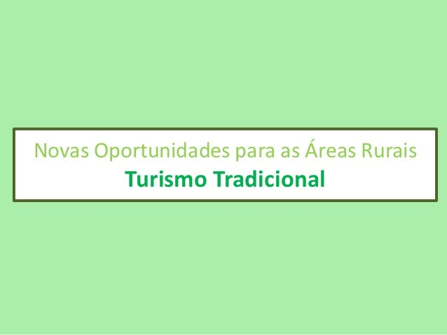 Novas Oportunidades para as Áreas Rurais  Turismo Tradicional
