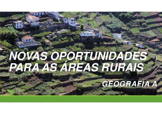 NOVAS OPORTUNIDADES PARA AS ÁREAS RURAIS GEOGRAFIA A