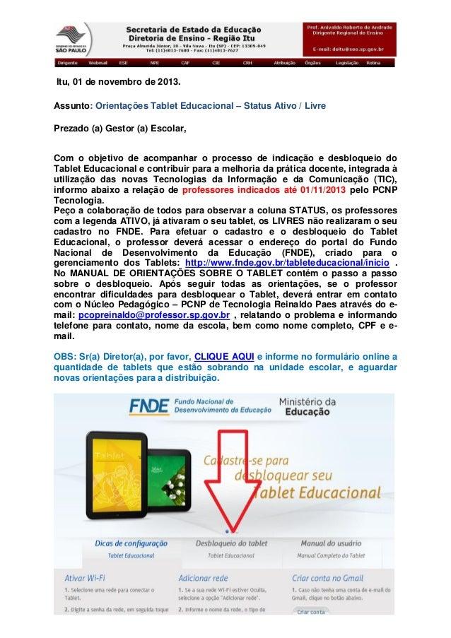 Itu, 01 de novembro de 2013. Assunto: Orientações Tablet Educacional – Status Ativo / Livre Prezado (a) Gestor (a) Escolar...