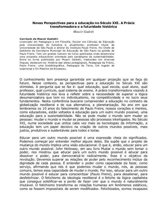 Novas Perspectivas para a educação no Século XXI. A Práxis  transformadora e a futuridade histórica  Moacir Gadotti  Currí...