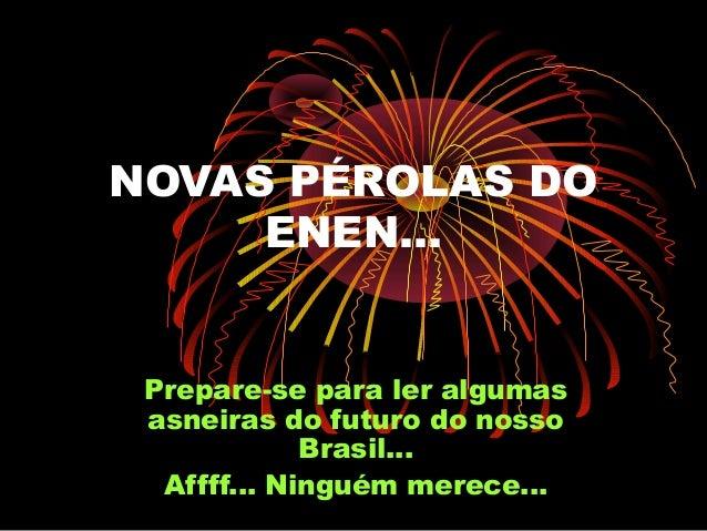NOVAS PÉROLAS DO     ENEN... Prepare-se para ler algumas asneiras do futuro do nosso             Brasil...  Affff... Ningu...