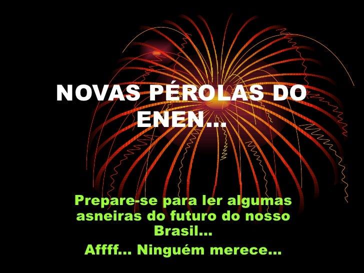 NOVAS PÉROLAS DO ENEN... Prepare-se para ler algumas asneiras do futuro do nosso Brasil... Affff... Ninguém merece...