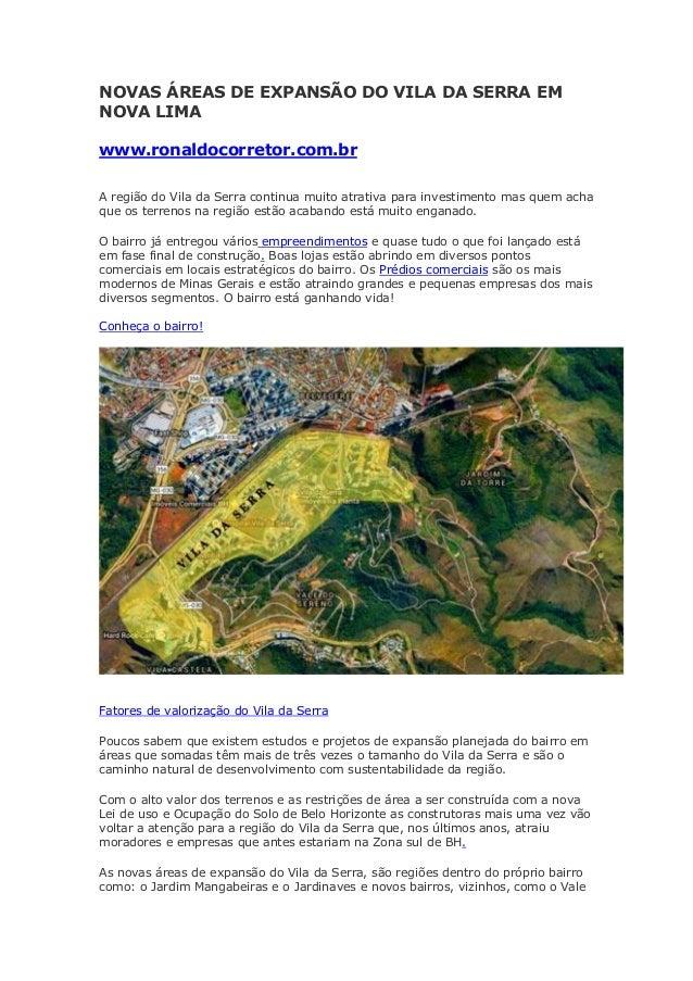 NOVAS ÁREAS DE EXPANSÃO DO VILA DA SERRA EM NOVA LIMA www.ronaldocorretor.com.br A região do Vila da Serra continua muito ...