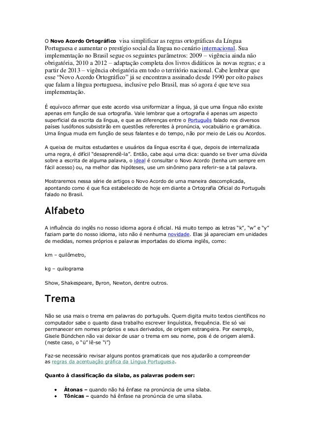 O Novo Acordo Ortográfico visa simplificar as regras ortográficas da Língua Portuguesa e aumentar o prestígio social da lí...