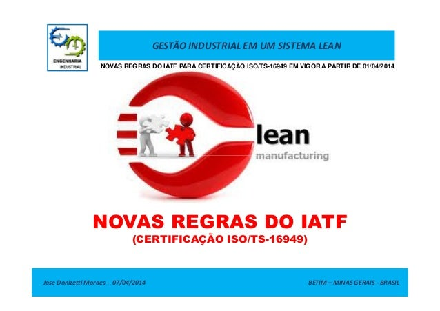 GESTÃO INDUSTRIAL EM UM SISTEMA LEAN NOVAS REGRAS DO IATF PARA CERTIFICAÇÃO ISO/TS-16949 EM VIGOR A PARTIR DE 01/04/2014 J...