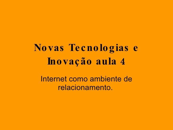 Novas Tecnologias e Inovação aula 4 Internet como ambiente de relacionamento.