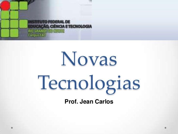 Novas Tecnologias<br />Prof. Jean Carlos<br />