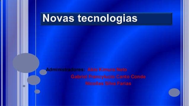 Administradores: Akio Kimura NetoGabriel Francylucio Canto CondeNicollas Silva Farias