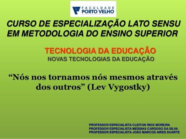 CURSO DE ESPECIALIZAÇÃO LATO SENSU EM METODOLOGIA DO ENSINO SUPERIOR TECNOLOGIA DA EDUCAÇÃO NOVAS TECNOLOGIAS DA EDUCAÇÃO ...