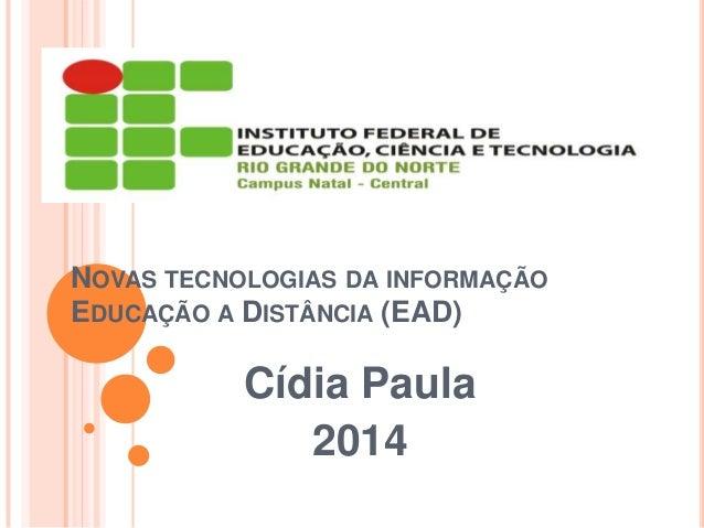 NOVAS TECNOLOGIAS DA INFORMAÇÃO EDUCAÇÃO A DISTÂNCIA (EAD)  Cídia Paula 2014
