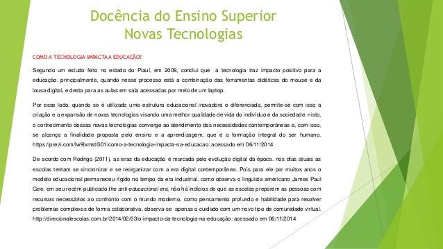 Docência do Ensino Superior  Novas Tecnologias  COMO A TECNOLOGIA IMPACTA A EDUCAÇÃO?  Segundo um estudo feito no estado d...