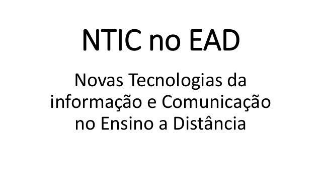 NTIC no EAD Novas Tecnologias da informação e Comunicação no Ensino a Distância