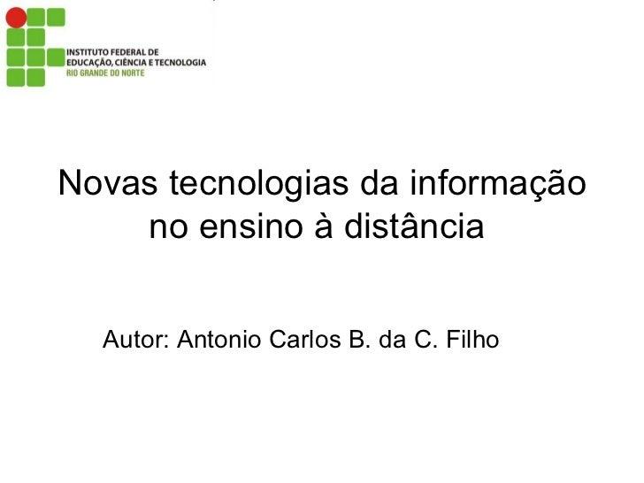 Novas tecnologias da informação no ensino à distância  Autor: Antonio Carlos B. da C. Filho