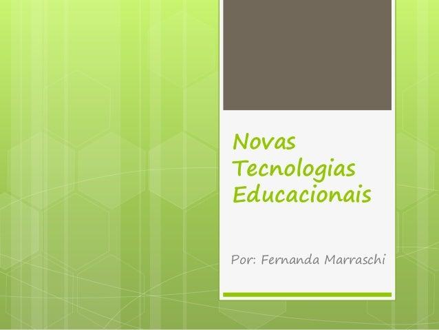 Novas Tecnologias Educacionais Por: Fernanda Marraschi