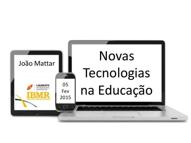 Novas Tecnologias na Educação João Mattar 05 Fev 2015