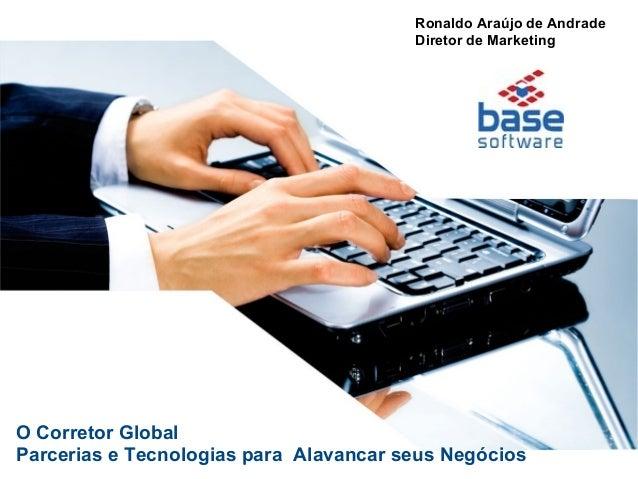 Ronaldo Araújo de Andrade Diretor de Marketing  O Corretor Global Parcerias e Tecnologias para Alavancar seus Negócios