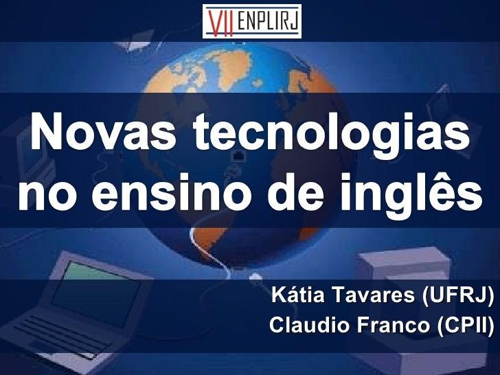 Kátia Tavares (UFRJ) Claudio Franco (CPII)