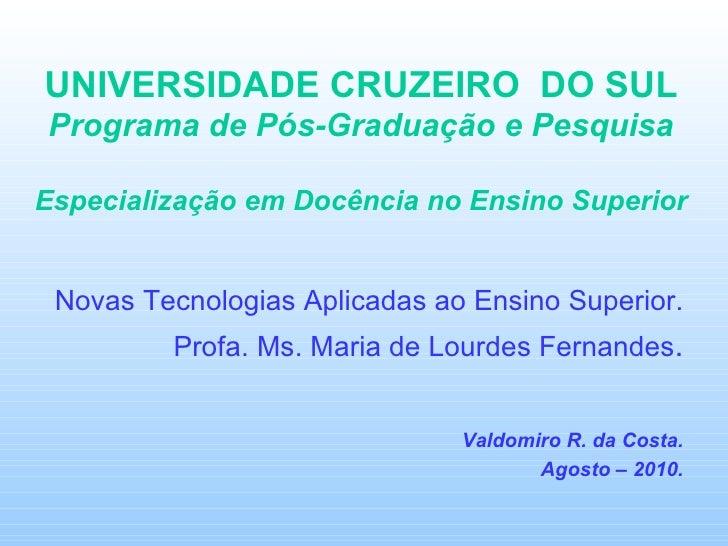 UNIVERSIDADE CRUZEIRO  DO SUL Programa de Pós-Graduação e Pesquisa Especialização em Docência no Ensino Superior Novas Tec...