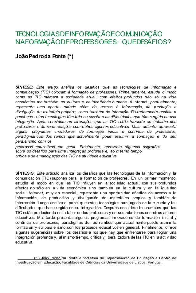 TECNOLOGIASDEINFORMAÇÃOECOMUNICAÇÃO NAFORMAÇÃODEPROFESSORES: QUEDESAFIOS? JoãoPedroda Ponte (*) SÍNTESE: Este artigo anali...