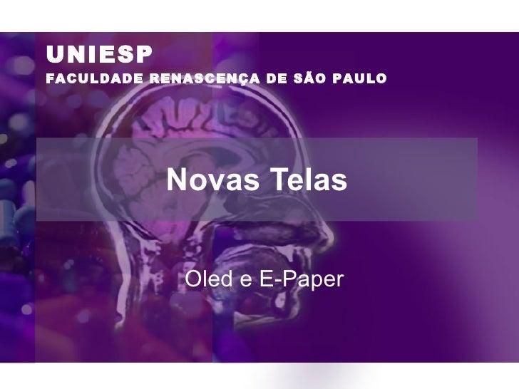 Novas Telas Oled e E-Paper UNIESP FACULDADE RENASCENÇA DE SÃO PAULO