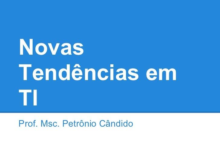 NovasTendências emTIProf. Msc. Petrônio Cândido