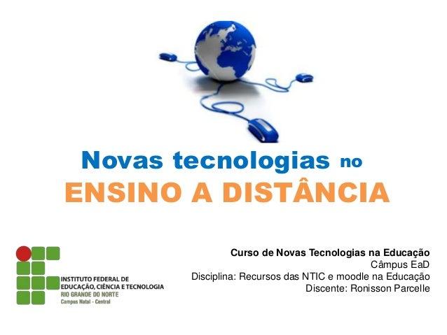 Novas tecnologias no  ENSINO A DISTÂNCIA  Curso de Novas Tecnologias na Educação  Câmpus EaD  Disciplina: Recursos das NTI...