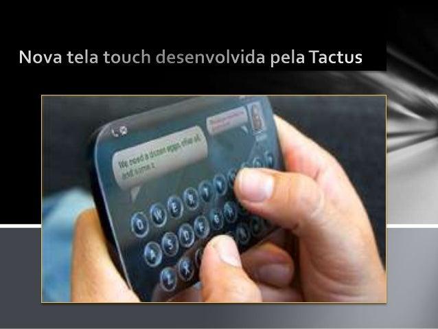 Uma nova tecnologia está sendo desenvolvida pela empresa Tactus, empregada em Smarphones, a nova tela touch desenvolvida p...