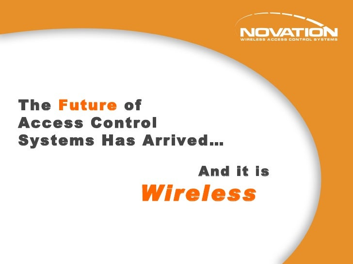 The  Future  of  Access Control  Systems Has Arrived… And it is  Wireless