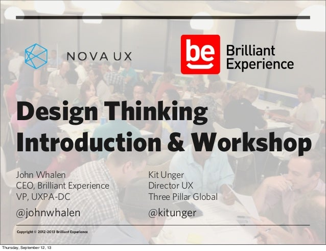 Copyright © 2012-2013 Brilliant Experience Design Thinking Introduction & Workshop John Whalen CEO, Brilliant Experience V...
