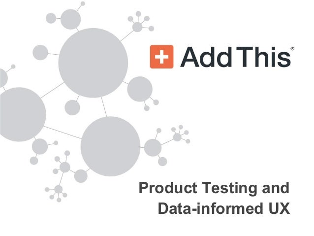 Product Testing and  Data-informed UX